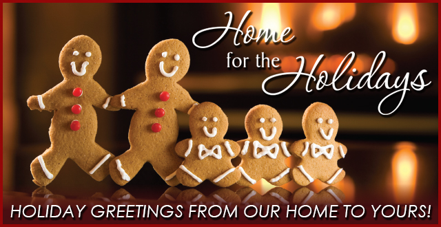 Home for the Holidays.  Holiday Greetings From Our Home To Yours!